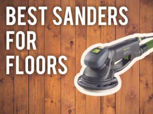 Best Sanders For Floors 2021 Guide